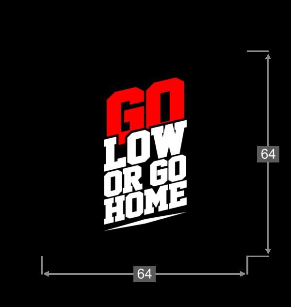 Naklejka Go Low Or Go Home wymiary